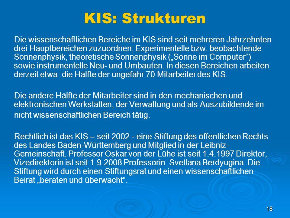 18 KIS: Strukturen Die wissenschaftlichen Bereiche im KIS sind seit mehreren Jahrzehnten drei Hauptbereichen zuzuordnen: Experimentelle bzw.