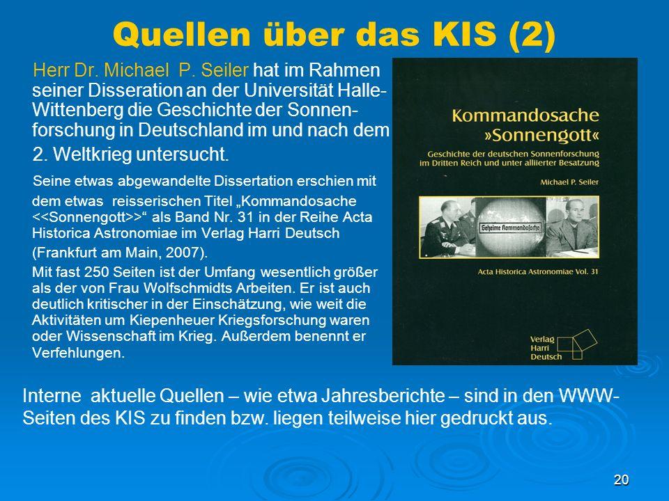 20 Quellen über das KIS (2) Herr Dr. Michael P. Seiler hat im Rahmen seiner Disseration an der Universität Halle- Wittenberg die Geschichte der Sonnen