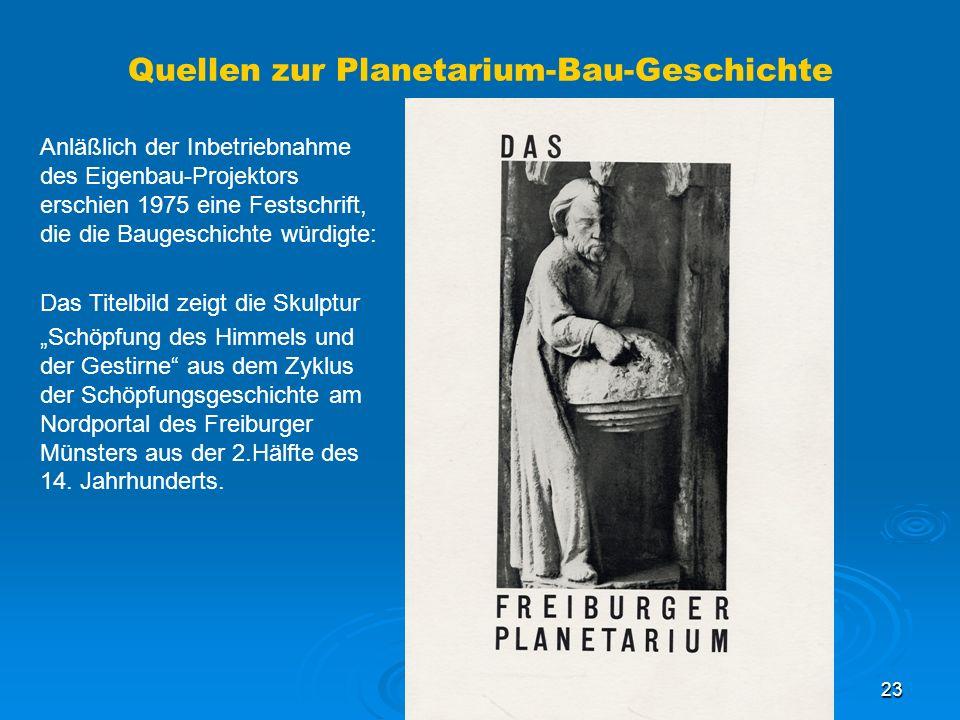 23 Quellen zur Planetarium-Bau-Geschichte Anläßlich der Inbetriebnahme des Eigenbau-Projektors erschien 1975 eine Festschrift, die die Baugeschichte würdigte: Das Titelbild zeigt die Skulptur Schöpfung des Himmels und der Gestirne aus dem Zyklus der Schöpfungsgeschichte am Nordportal des Freiburger Münsters aus der 2.Hälfte des 14.
