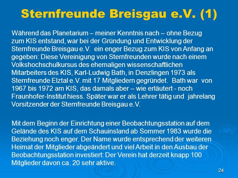 24 Sternfreunde Breisgau e.V. (1) Während das Planetarium – meiner Kenntnis nach – ohne Bezug zum KIS entstand, war bei der Gründung und Entwicklung d