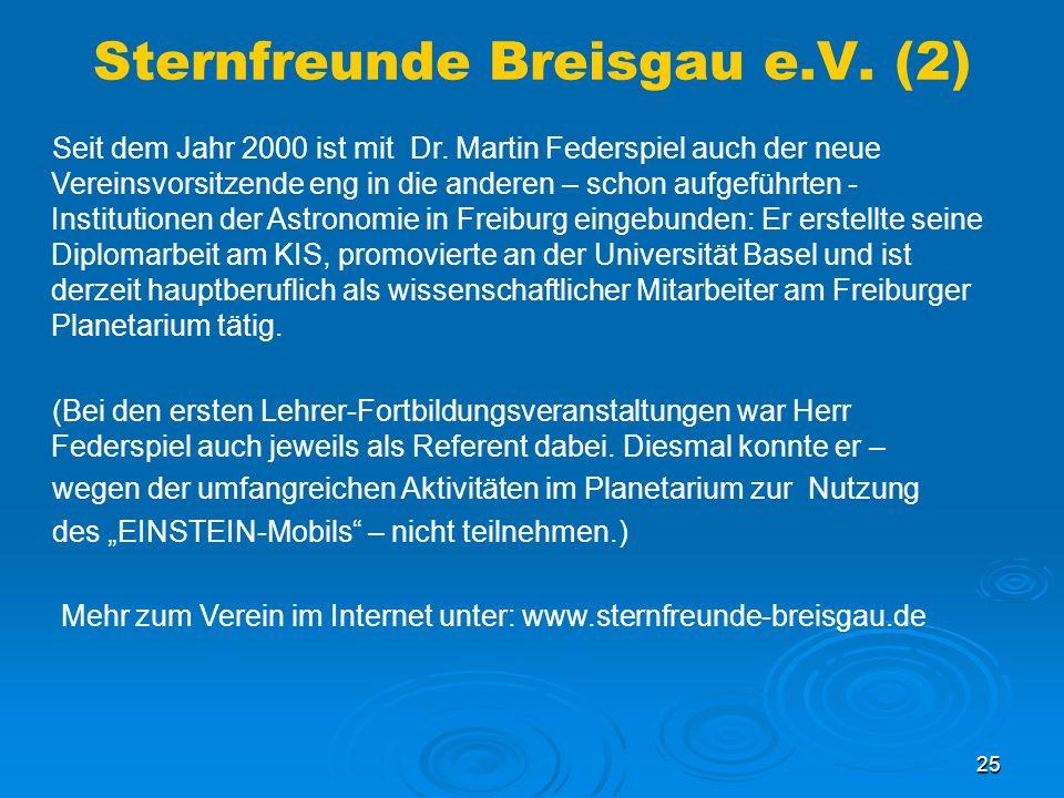 25 Sternfreunde Breisgau e.V. (2) Seit dem Jahr 2000 ist mit Dr. Martin Federspiel auch der neue Vereinsvorsitzende eng in die anderen – schon aufgefü