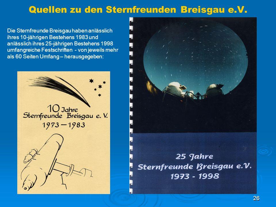 26 Quellen zu den Sternfreunden Breisgau e.V. Die Sternfreunde Breisgau haben anlässlich ihres 10-jährigen Bestehens 1983 und anlässlich ihres 25-jähr