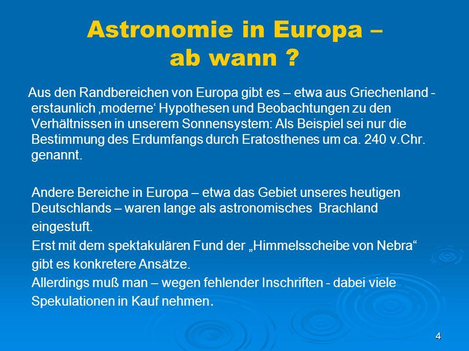 4 Astronomie in Europa – ab wann ? Aus den Randbereichen von Europa gibt es – etwa aus Griechenland - erstaunlich moderne Hypothesen und Beobachtungen