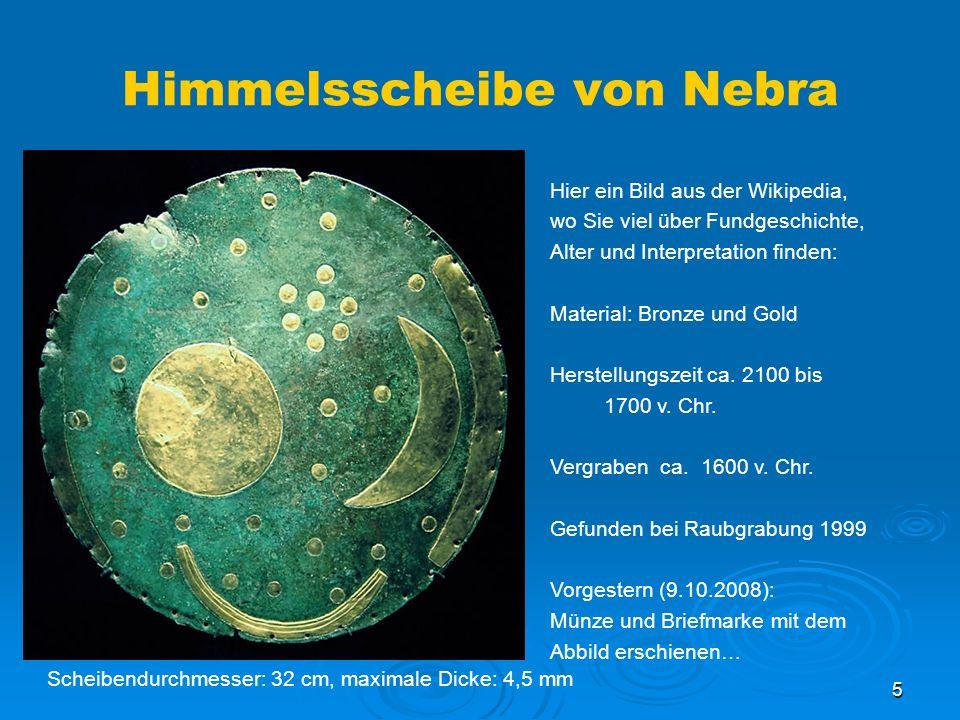 5 Himmelsscheibe von Nebra Hier ein Bild aus der Wikipedia, wo Sie viel über Fundgeschichte, Alter und Interpretation finden: Material: Bronze und Gold Herstellungszeit ca.