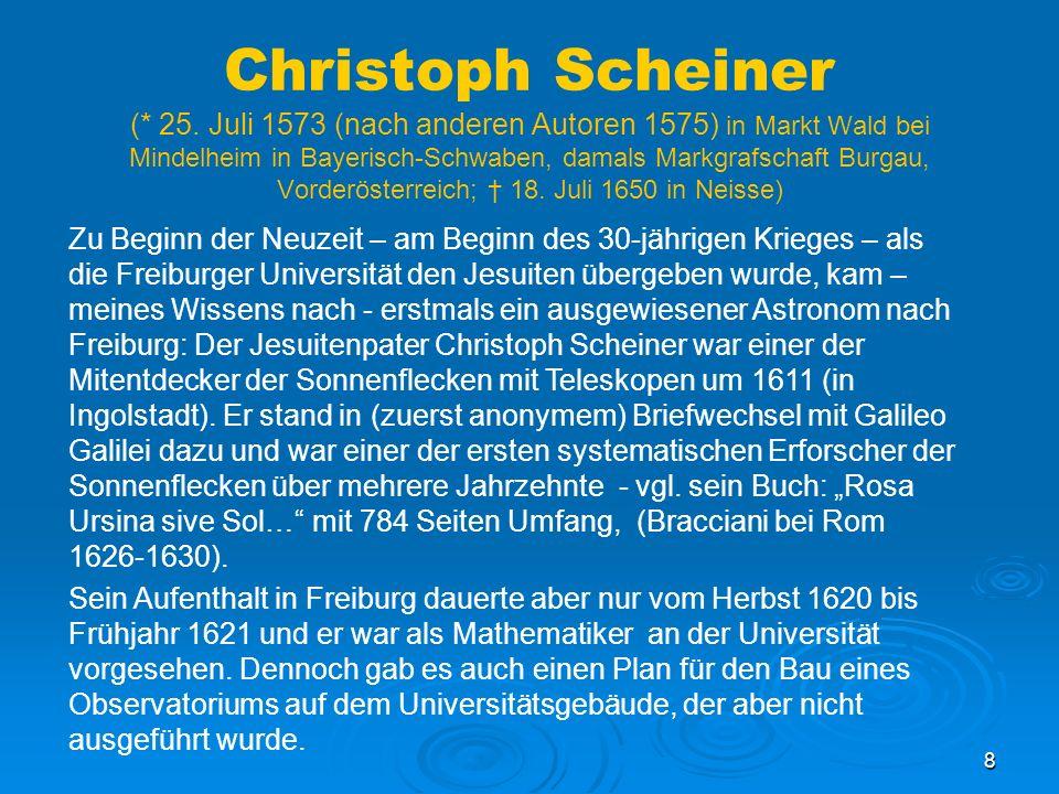 9 Christoph Scheiner Hauptwerk Titelblatt des Hauptwerks von Scheiner – mit Sonnenbeobachtung durch Projektion Übersetzung der ersten 10 Zeilen nach http://www.ethbib.ethz.ch/exhibit/galilei/galileob6.htmlhttp://www.ethbib.ethz.ch/exhibit/galilei/galileob6.html: Rosa orsina (da einem Orsini gewidmet), oder über die Sonne, die sich dank dem wunderbaren Phänomen ihrer Fackeln und Flecken veränderbar zeigt, und dazu auch im Verlauf eines Jahres längs einer festen Achse von Westen nach Osten um ihren eigenen Mittelpunkt rotiert sowie eine Umdrehung längs einer durch ihre Pole beweglichen Achse von Osten nach Westen in knapp einem Monat absolviert.