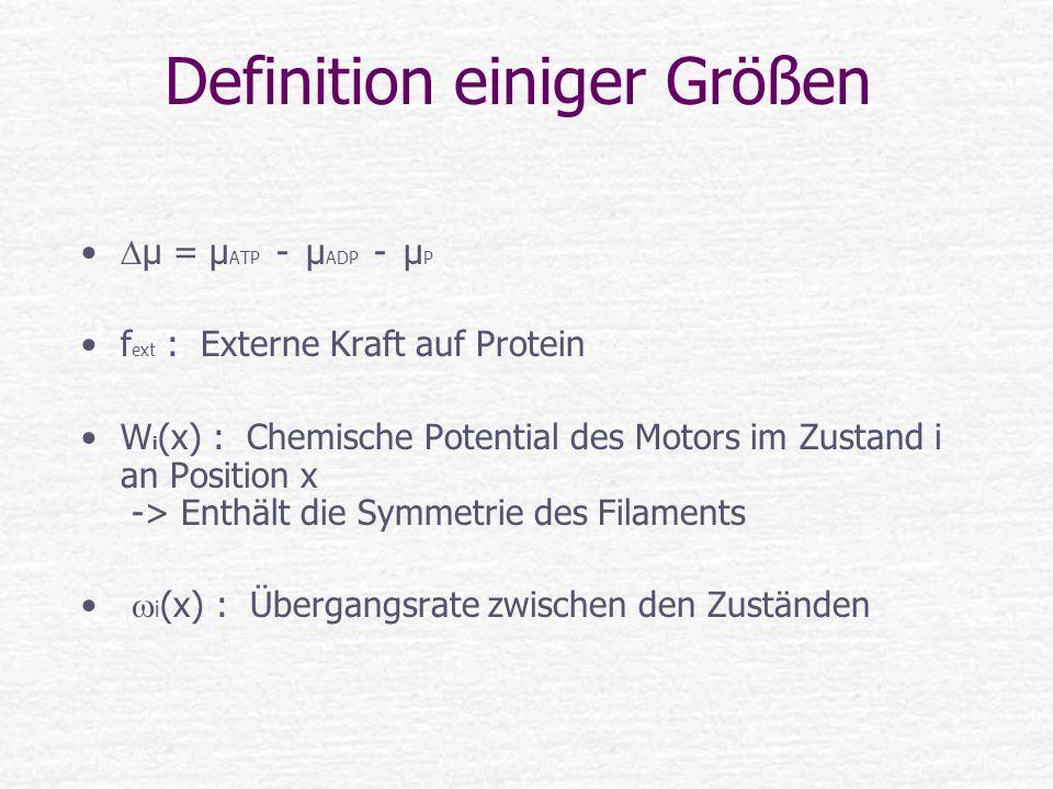 Definition einiger Größen µ = µ ATP - µ ADP - µ P f ext : Externe Kraft auf Protein W i (x) : Chemische Potential des Motors im Zustand i an Position