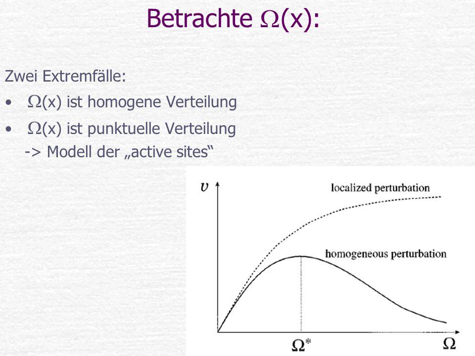 Betrachte (x): Zwei Extremfälle: (x) ist homogene Verteilung (x) ist punktuelle Verteilung -> Modell der active sites