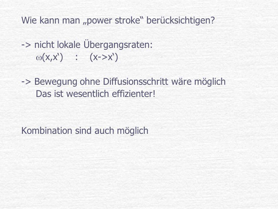 Wie kann man power stroke berücksichtigen? -> nicht lokale Übergangsraten: (x,x) : (x->x) -> Bewegung ohne Diffusionsschritt wäre möglich Das ist wese