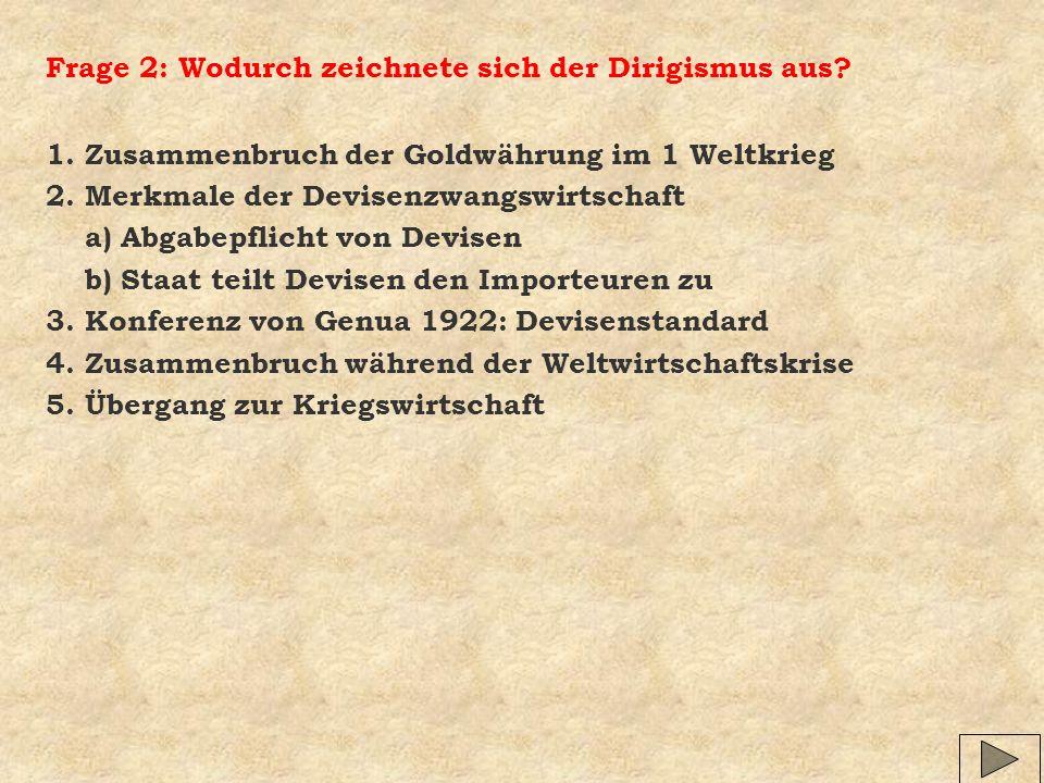 Frage 2: Wodurch zeichnete sich der Dirigismus aus? 1. Zusammenbruch der Goldwährung im 1 Weltkrieg 2. Merkmale der Devisenzwangswirtschaft a) Abgabep