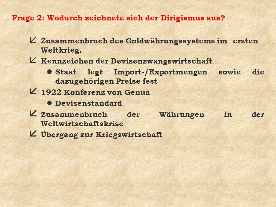 Frage 2: Wodurch zeichnete sich der Dirigismus aus? å Zusammenbruch des Goldwährungssystems im ersten Weltkrieg. å Kennzeichen der Devisenzwangswirtsc