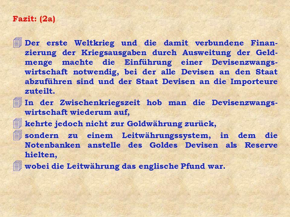 Fazit: (2a) 4 Der erste Weltkrieg und die damit verbundene Finan- zierung der Kriegsausgaben durch Ausweitung der Geld- menge machte die Einführung ei