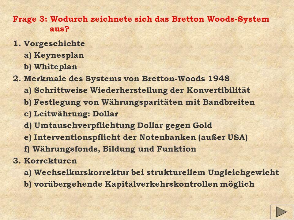 Frage 3: Wodurch zeichnete sich das Bretton Woods-System aus? 1. Vorgeschichte a) Keynesplan b) Whiteplan 2. Merkmale des Systems von Bretton-Woods 19