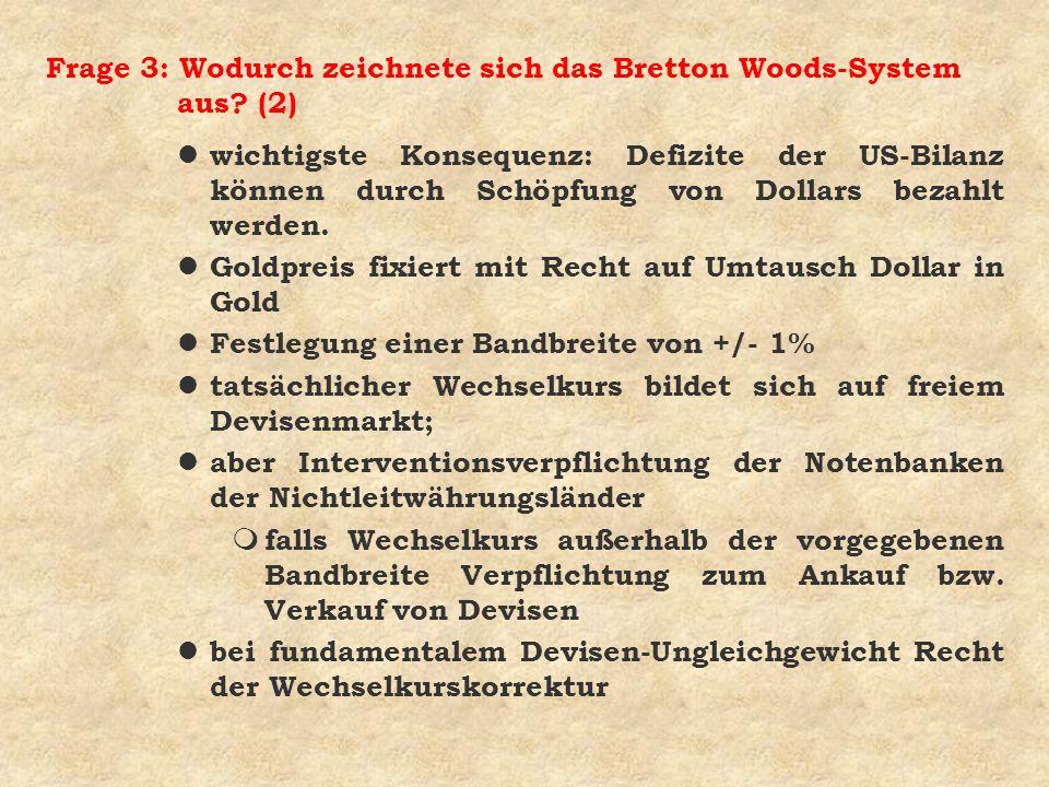Frage 3: Wodurch zeichnete sich das Bretton Woods-System aus? (2) l wichtigste Konsequenz: Defizite der US-Bilanz können durch Schöpfung von Dollars b