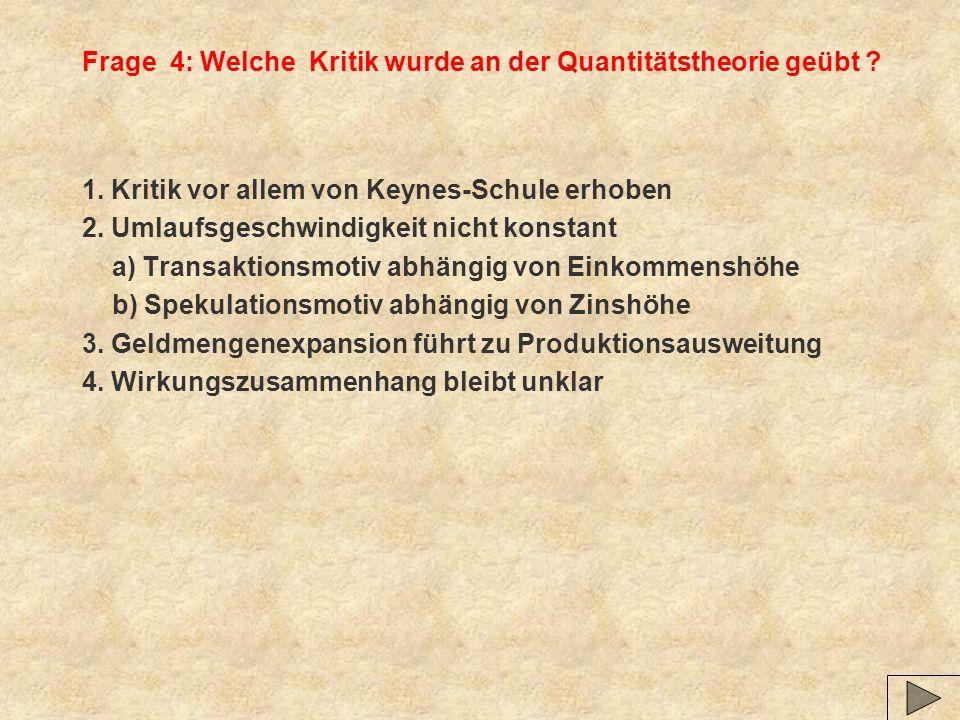 Frage 4: Welche Kritik wurde an der Quantitätstheorie geübt .