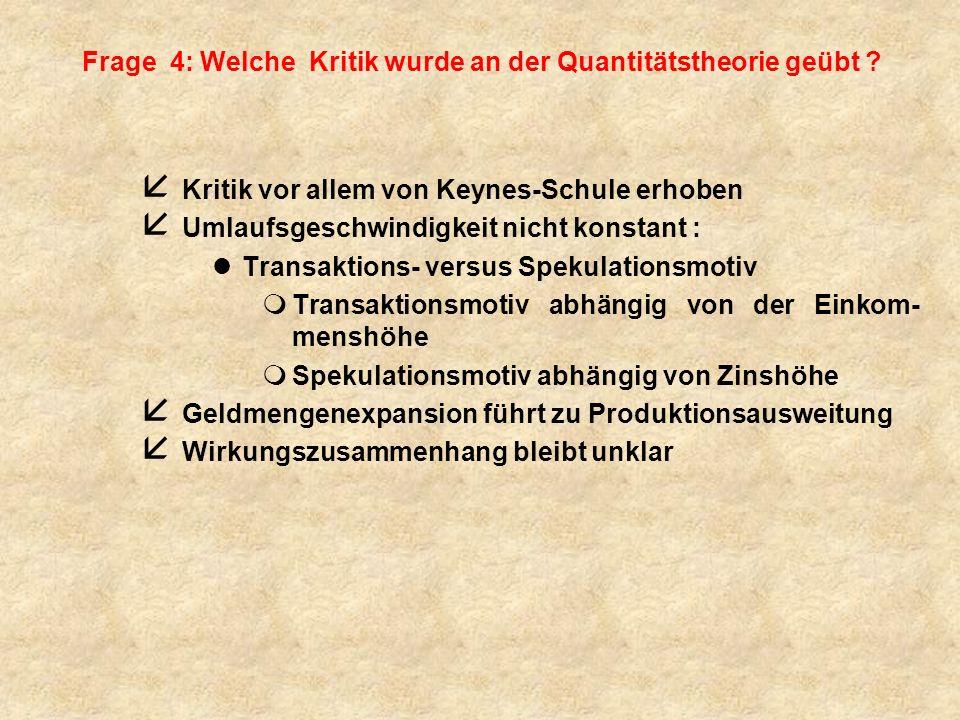 Fazit: (4) 4 Keynes kritisierte die Quantitätstheorie, da seiner Meinung nach die Umlaufsgeschwindigkeit des Geldes kurzfristig beeinflusst werden kann.