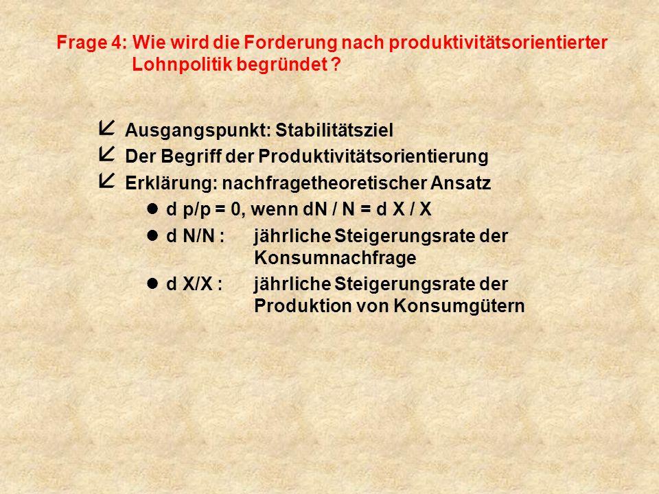 Frage 4: Wie wird die Forderung nach produktivitätsorientierter Lohnpolitik begründet .
