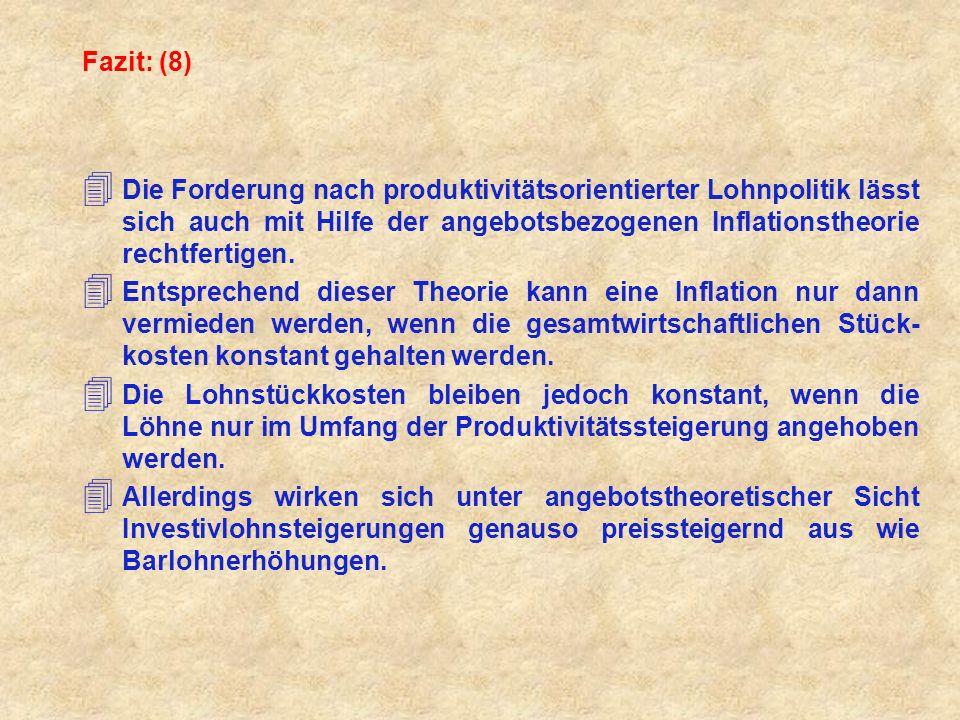 Fazit: (8) 4 Die Forderung nach produktivitätsorientierter Lohnpolitik lässt sich auch mit Hilfe der angebotsbezogenen Inflationstheorie rechtfertigen.