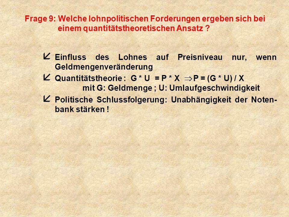 Frage 9: Welche lohnpolitischen Forderungen ergeben sich bei einem quantitätstheoretischen Ansatz .