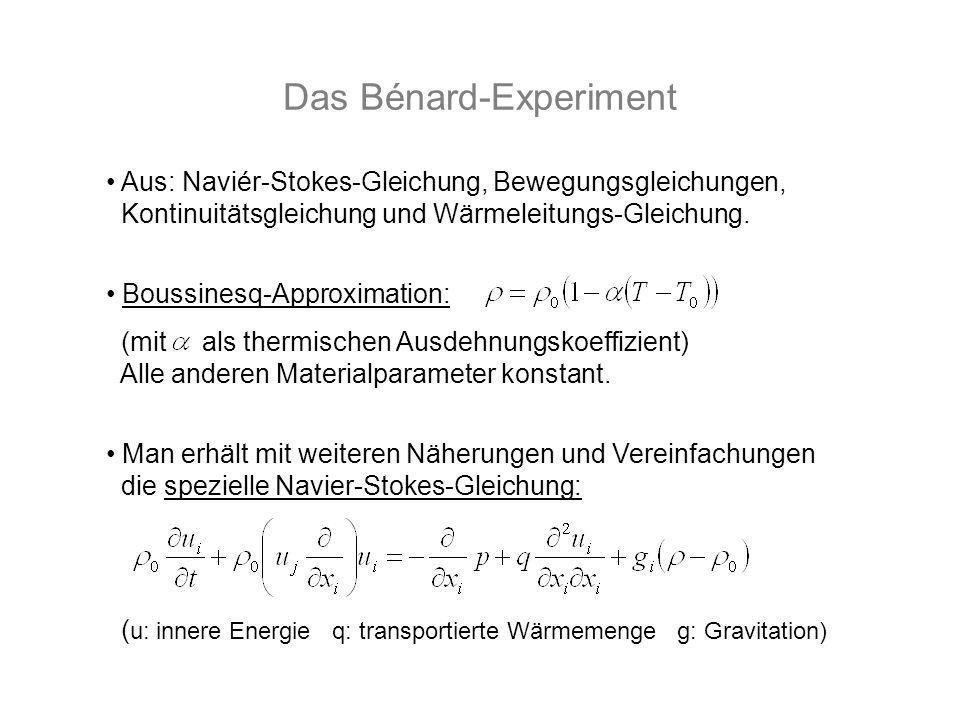 Das Bénard-Experiment Aus: Naviér-Stokes-Gleichung, Bewegungsgleichungen, Kontinuitätsgleichung und Wärmeleitungs-Gleichung. Boussinesq-Approximation:
