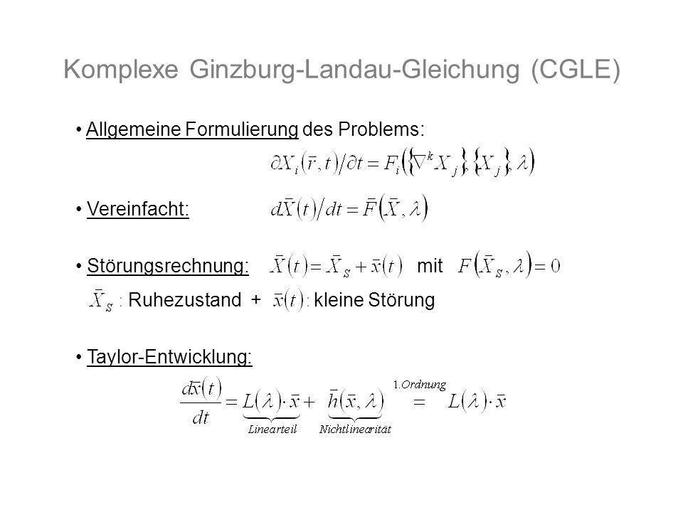 Komplexe Ginzburg-Landau-Gleichung (CGLE) Allgemeine Formulierung des Problems: Vereinfacht: Störungsrechnung:mit Ruhezustand + kleine Störung Taylor-