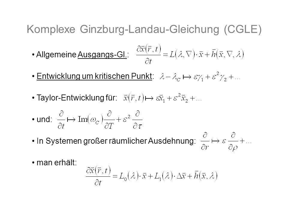 Komplexe Ginzburg-Landau-Gleichung (CGLE) Allgemeine Ausgangs-Gl.: Entwicklung um kritischen Punkt: Taylor-Entwicklung für: und: In Systemen großer rä