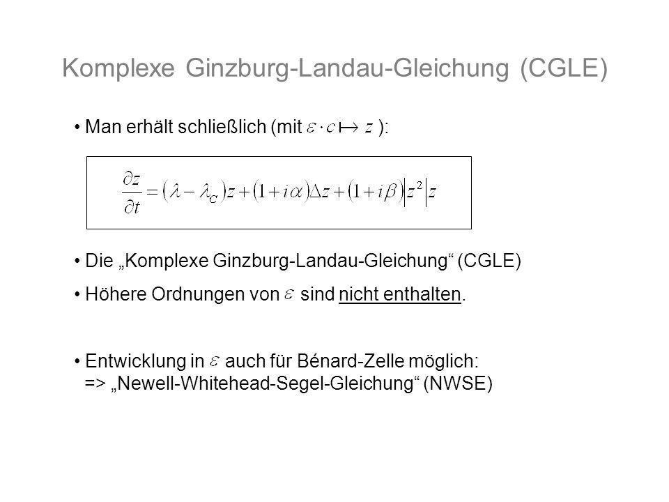 Komplexe Ginzburg-Landau-Gleichung (CGLE) Man erhält schließlich (mit ): Die Komplexe Ginzburg-Landau-Gleichung (CGLE) Höhere Ordnungen von sind nicht