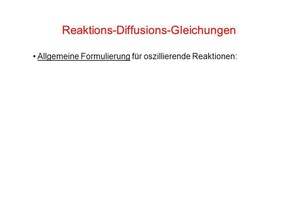 Reaktions-Diffusions-Gleichungen Allgemeine Formulierung für oszillierende Reaktionen: