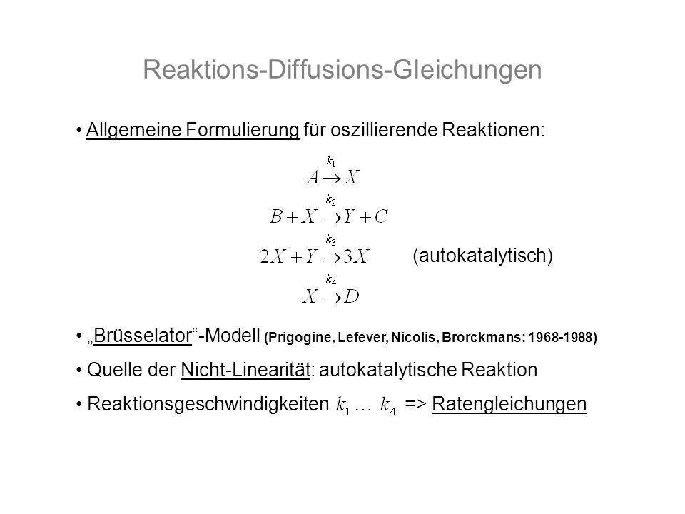 Reaktions-Diffusions-Gleichungen Allgemeine Formulierung für oszillierende Reaktionen: Brüsselator-Modell (Prigogine, Lefever, Nicolis, Brorckmans: 19
