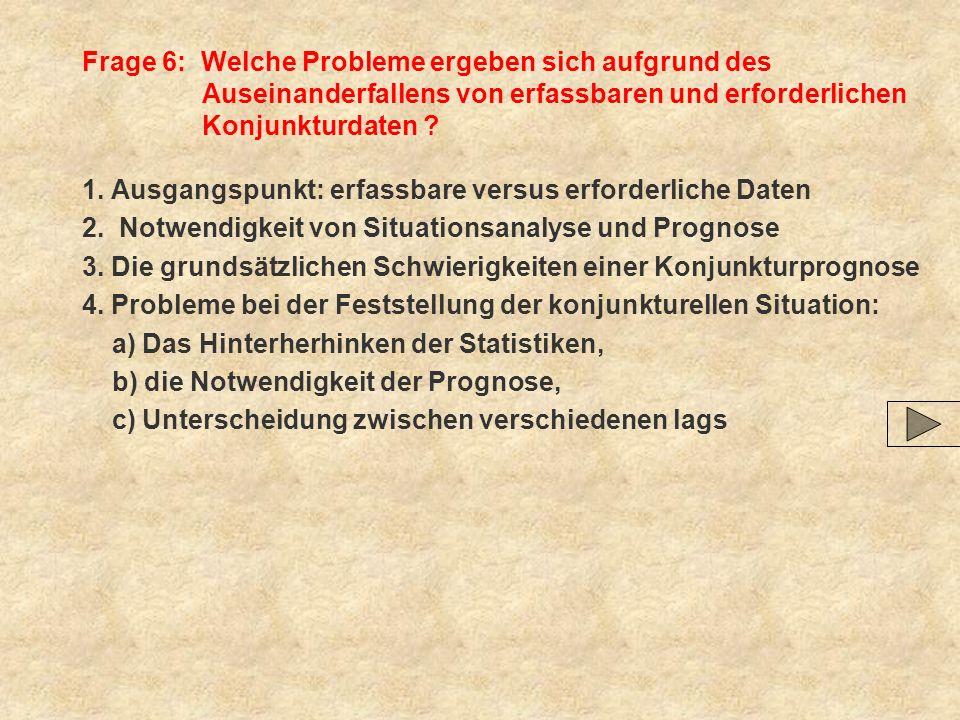 Frage 6: Welche Probleme ergeben sich aufgrund des Auseinanderfallens von erfassbaren und erforderlichen Konjunkturdaten .