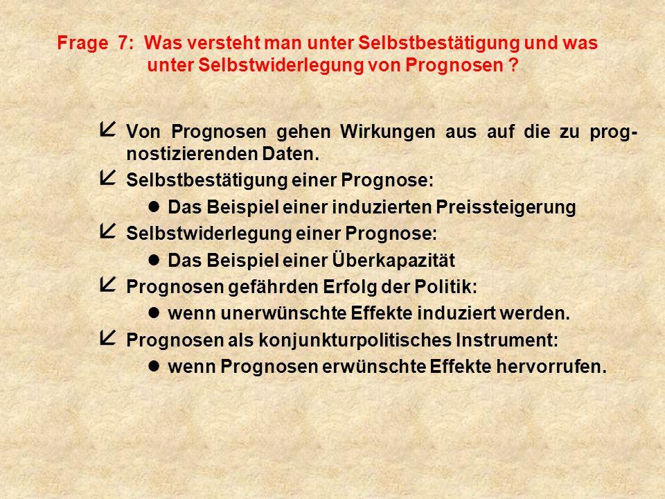 Frage 7: Was versteht man unter Selbstbestätigung und was unter Selbstwiderlegung von Prognosen .