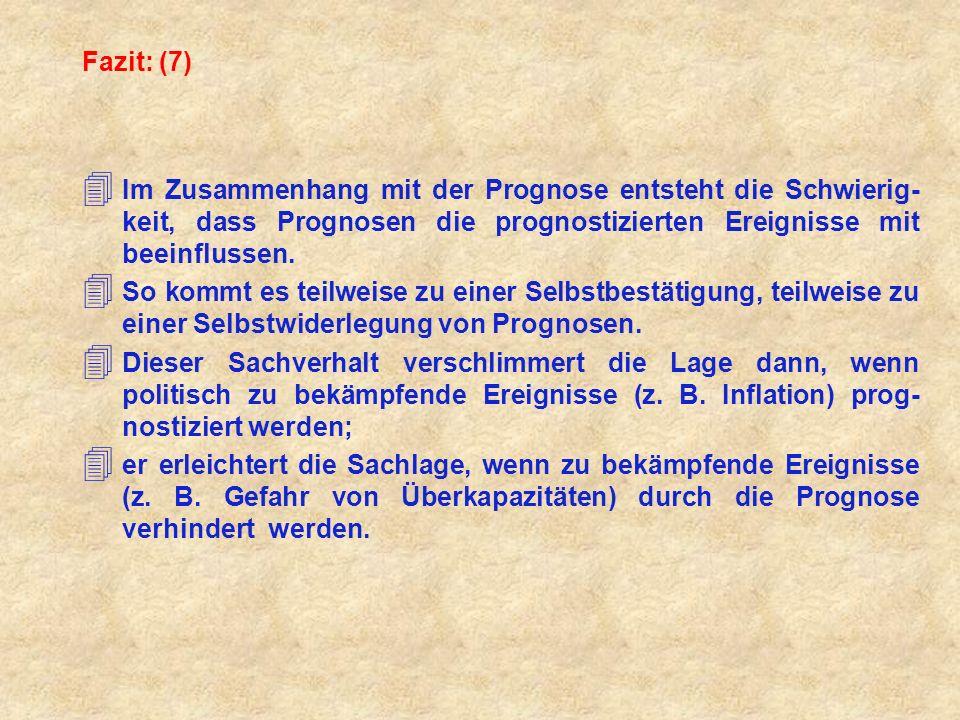 Fazit: (7) 4 Im Zusammenhang mit der Prognose entsteht die Schwierig- keit, dass Prognosen die prognostizierten Ereignisse mit beeinflussen.