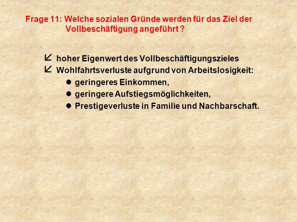 Frage 11: Welche sozialen Gründe werden für das Ziel der Vollbeschäftigung angeführt .