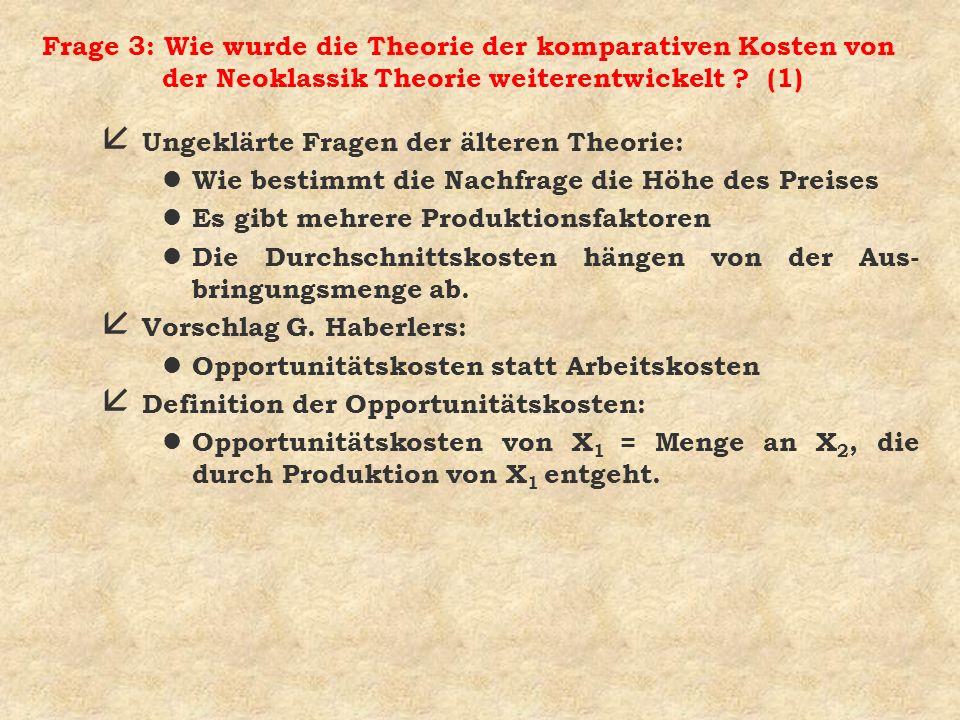 Frage 3: Wie wurde die Theorie der komparativen Kosten von der Neoklassik Theorie weiterentwickelt ? (1) å Ungeklärte Fragen der älteren Theorie: l Wi