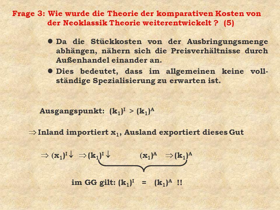 Frage 3: Wie wurde die Theorie der komparativen Kosten von der Neoklassik Theorie weiterentwickelt ? (5) l Da die Stückkosten von der Ausbringungsmeng