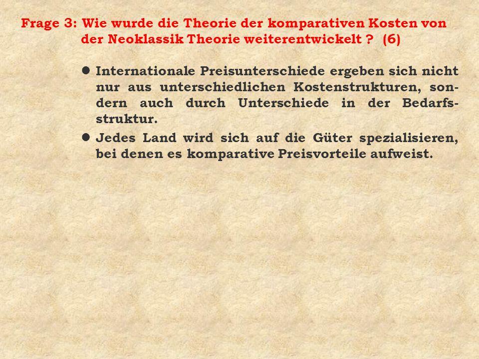 Frage 3: Wie wurde die Theorie der komparativen Kosten von der Neoklassik Theorie weiterentwickelt ? (6) l Internationale Preisunterschiede ergeben si