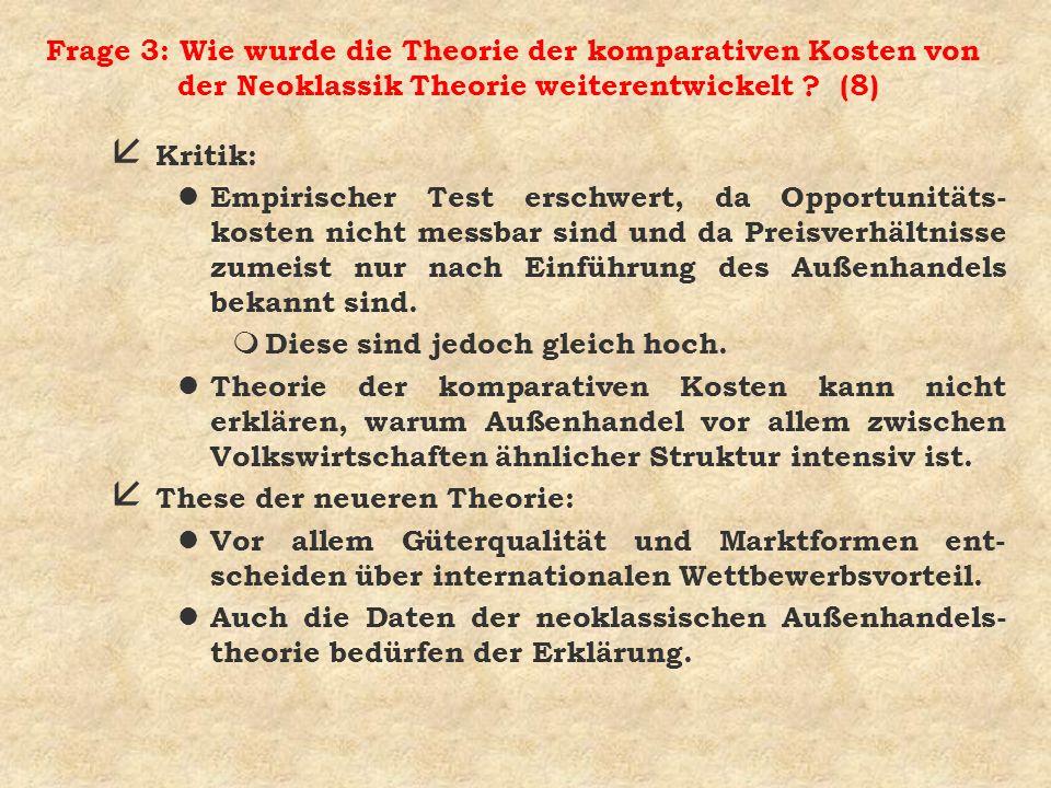 Frage 3: Wie wurde die Theorie der komparativen Kosten von der Neoklassik Theorie weiterentwickelt ? (8) å Kritik: l Empirischer Test erschwert, da Op