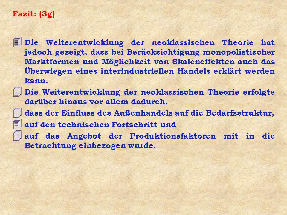 Fazit: (3g) 4 Die Weiterentwicklung der neoklassischen Theorie hat jedoch gezeigt, dass bei Berücksichtigung monopolistischer Marktformen und Möglichk