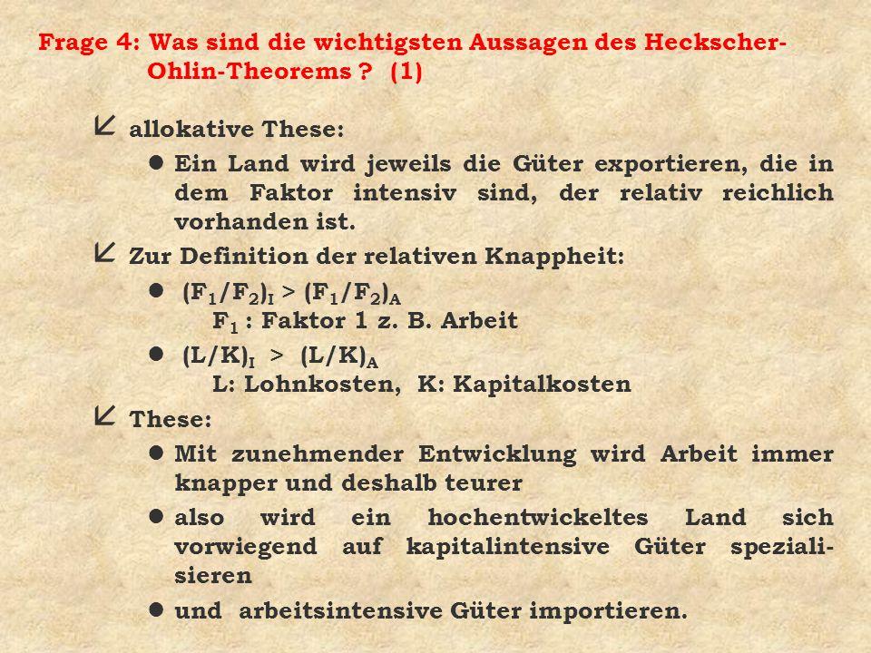 Frage 4: Was sind die wichtigsten Aussagen des Heckscher- Ohlin-Theorems ? (1) å allokative These: l Ein Land wird jeweils die Güter exportieren, die