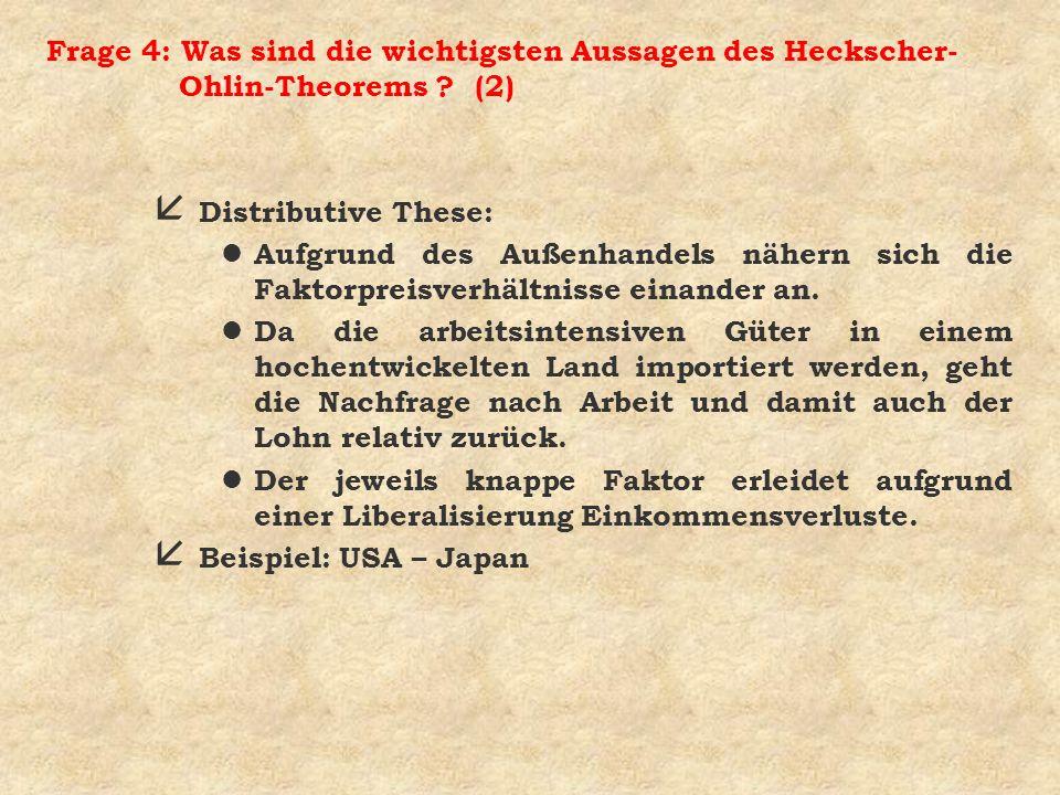 Frage 4: Was sind die wichtigsten Aussagen des Heckscher- Ohlin-Theorems ? (2) å Distributive These: l Aufgrund des Außenhandels nähern sich die Fakto