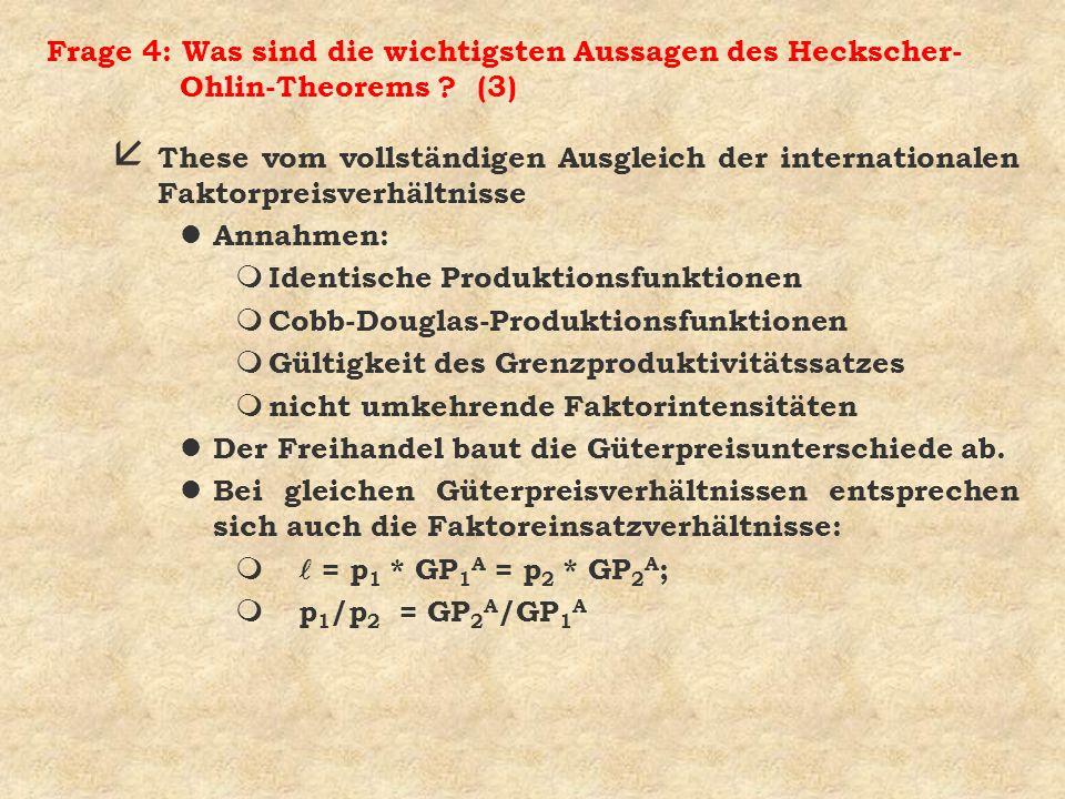 Frage 4: Was sind die wichtigsten Aussagen des Heckscher- Ohlin-Theorems ? (3) å These vom vollständigen Ausgleich der internationalen Faktorpreisverh