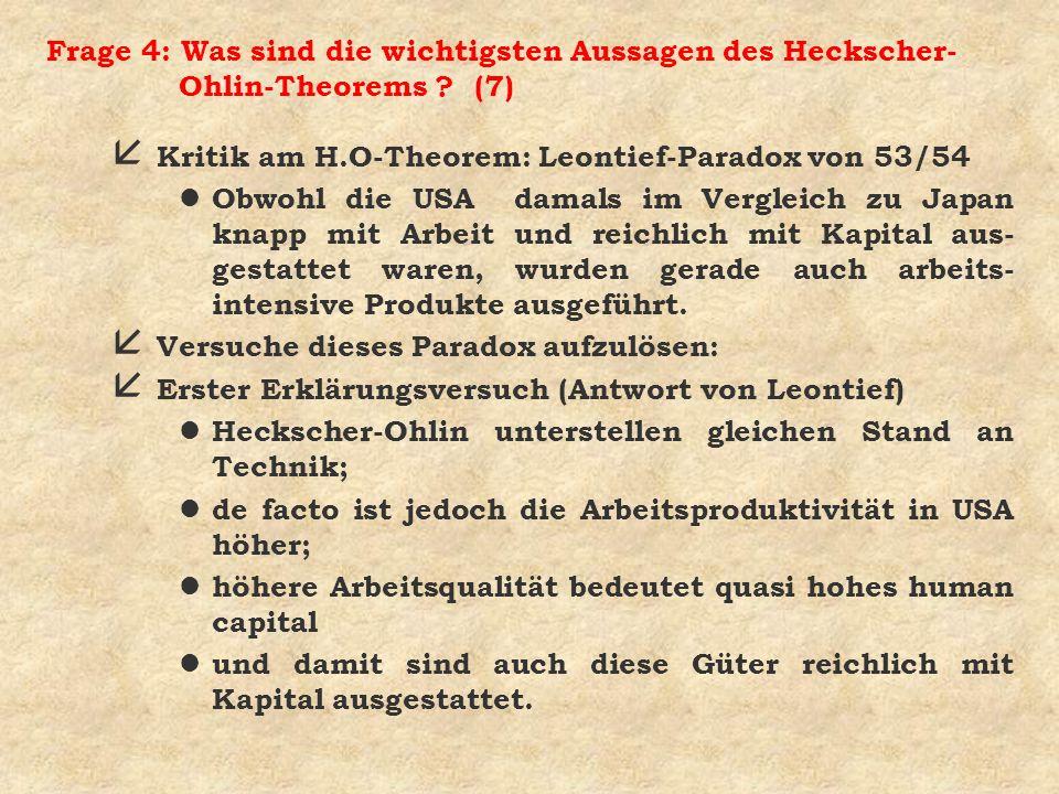 Frage 4: Was sind die wichtigsten Aussagen des Heckscher- Ohlin-Theorems ? (7) å Kritik am H.O-Theorem: Leontief-Paradox von 53/54 l Obwohl die USA da