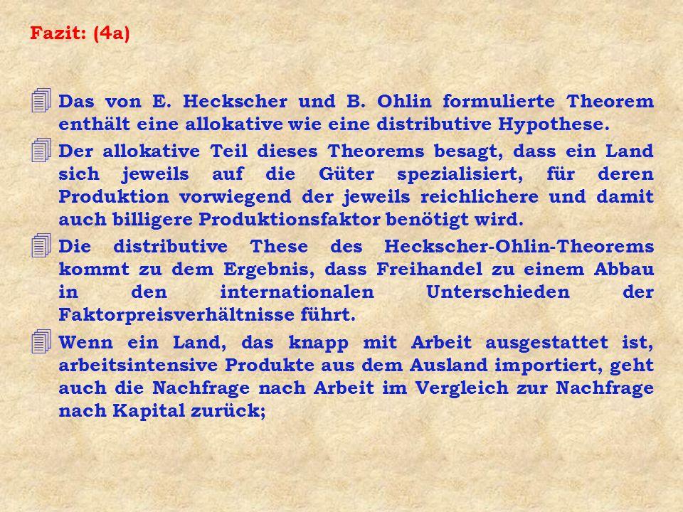 Fazit: (4a) 4 Das von E. Heckscher und B. Ohlin formulierte Theorem enthält eine allokative wie eine distributive Hypothese. 4 Der allokative Teil die