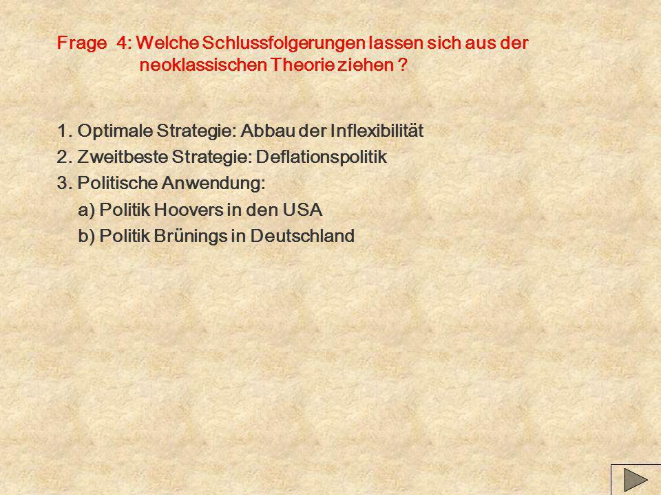 Frage 4: Welche Schlussfolgerungen lassen sich aus der neoklassischen Theorie ziehen ? 1. Optimale Strategie: Abbau der Inflexibilität 2. Zweitbeste S