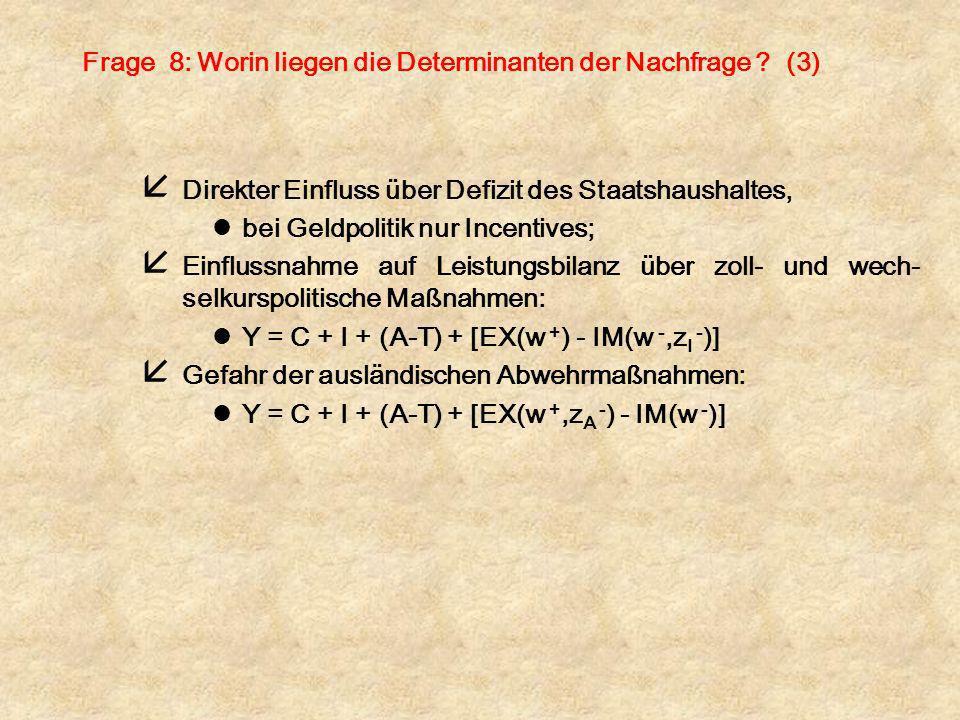 Frage 8: Worin liegen die Determinanten der Nachfrage ? (3) å Direkter Einfluss über Defizit des Staatshaushaltes, lbei Geldpolitik nur Incentives; å