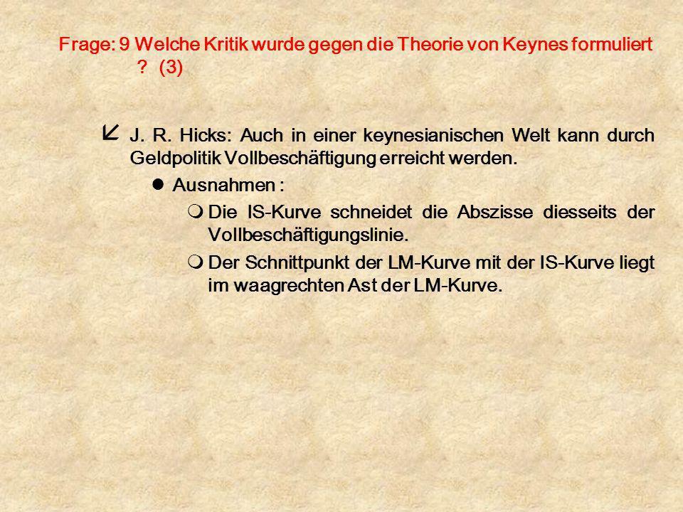 Frage: 9 Welche Kritik wurde gegen die Theorie von Keynes formuliert ? (3) å J. R. Hicks: Auch in einer keynesianischen Welt kann durch Geldpolitik Vo