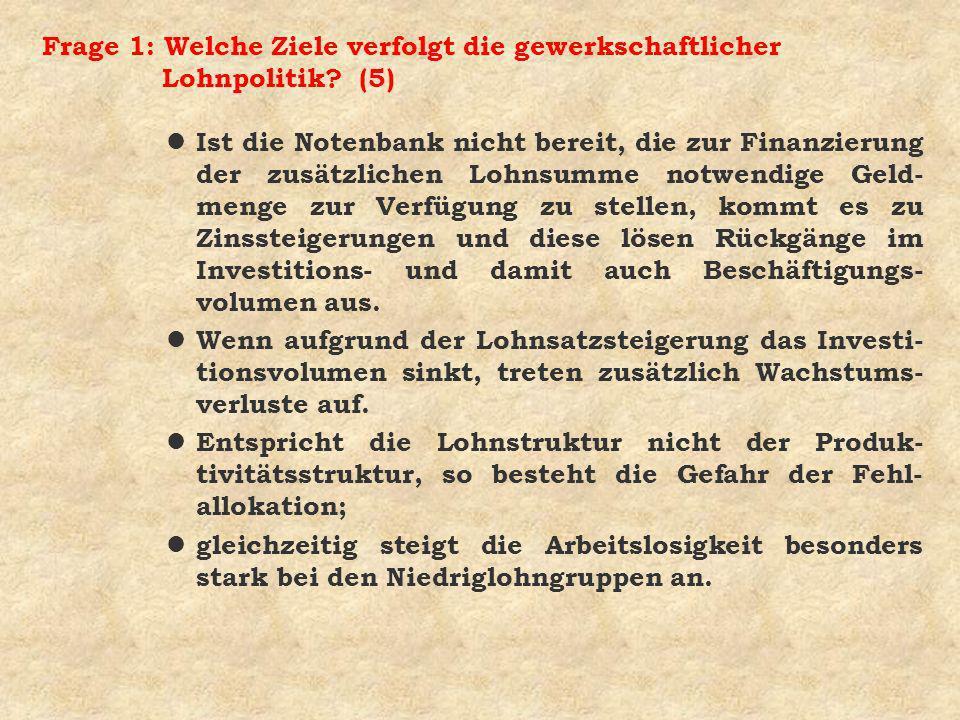Frage 1: Welche Ziele verfolgt die gewerkschaftlicher Lohnpolitik? (5) l Ist die Notenbank nicht bereit, die zur Finanzierung der zusätzlichen Lohnsum