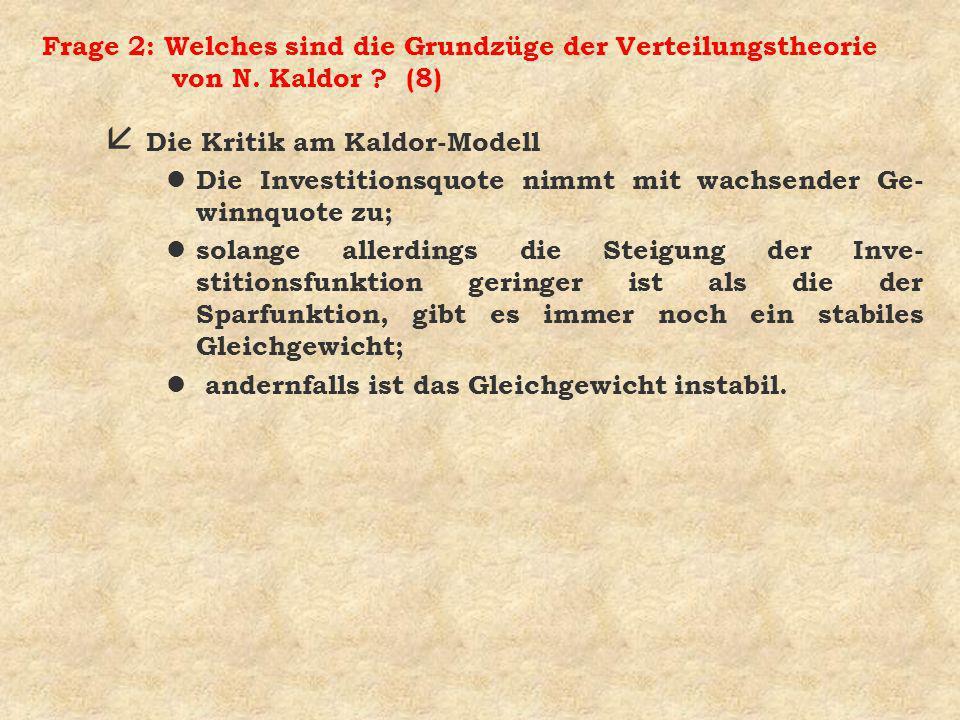 Frage 2: Welches sind die Grundzüge der Verteilungstheorie von N. Kaldor ? (8) å Die Kritik am Kaldor-Modell l Die Investitionsquote nimmt mit wachsen