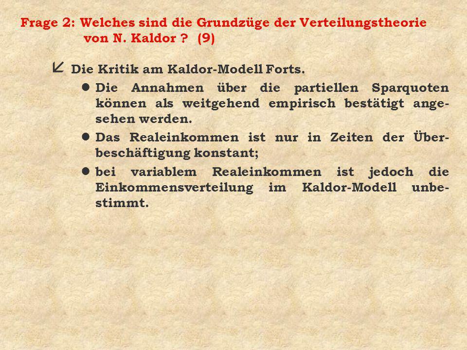 Frage 2: Welches sind die Grundzüge der Verteilungstheorie von N. Kaldor ? (9) å Die Kritik am Kaldor-Modell Forts. l Die Annahmen über die partiellen