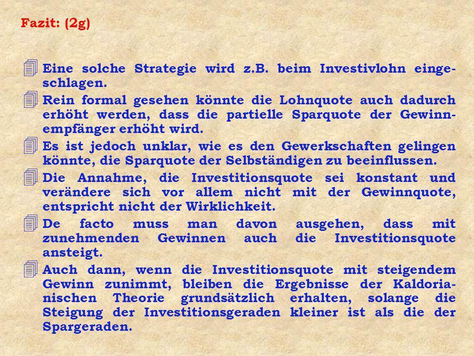 Fazit: (2g) 4 Eine solche Strategie wird z.B. beim Investivlohn einge- schlagen. 4 Rein formal gesehen könnte die Lohnquote auch dadurch erhöht werden