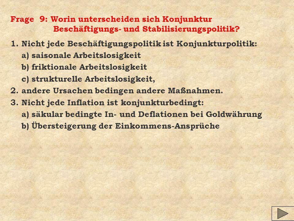 Frage 9: Worin unterscheiden sich Konjunktur Beschäftigungs- und Stabilisierungspolitik? 1. Nicht jede Beschäftigungspolitik ist Konjunkturpolitik: a)